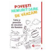 Povesti Nemuritoare de Vanzari. Traite si povestite de vanzatori din Romania - Adrian Cioroianu