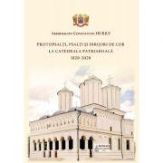 Protopsalti, psalti si dirijori de cor la Catedrala Patriarhala (1820-2020) - Arhid. Constantin Hurjui