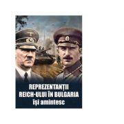 Reprezentantii Reich-ului in Bulgaria isi amintesc
