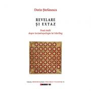 Revelare si extaz - Doua studii despre teo(antropo)logia lui Schelling - Dorin Stefanescu