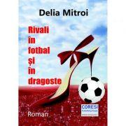 Rivali in fotbal si in dragoste - Delia Mitroi
