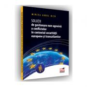Solutii de gestionare non-agresiva a conflictelor in contextul securitatii europene si transatlantice - Aurel Mircea Nita