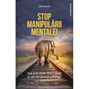 Stop manipularii mentale - Julie Arcoulin