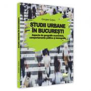 Studii urbane in Bucuresti. Aspecte de geografie economica, comportamente politice si demografie - Giorgian Gutoiu