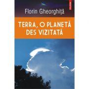 Terra, o planeta des vizitata - Florin Gheorghita