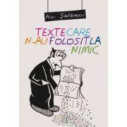 Texte care n-au folosit la nimic - Alex Stefanescu