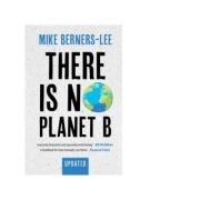 There Is No Planet B - Mike Berners-Lee