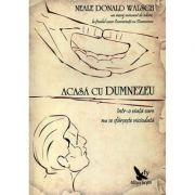 Acasa cu Dumnezeu, intr-o viata care nu se sfarseste niciodata - Neale Donald Walsch