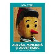 Adevar, minciuna si advertising. Arta Account Planningului - Jon Steel