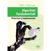 Algoritmi fundamentali. Proiectare si implementare - Mirel Cosulschi