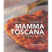 Alvaro's Mamma Toscana: The Authentic Tuscan Cookbook - Alvaro Maccioni