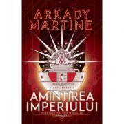Amintirea imperiului (Seria Teixcalaan, partea I) - Arkady Martine