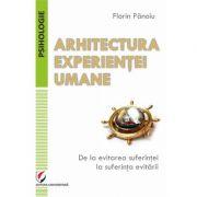 Arhitectura experientei umane. De la evitarea suferintei la suferinta evitarii - Florin Panoiu