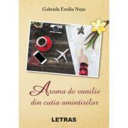 Aroma de vanilie din cutia amintirilor - Gabriela Emilia Nutu