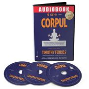 Audiobook. 4 ore Corpul - Timothy Ferriss