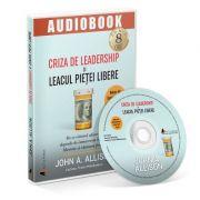 Audiobook. Criza de leadership si leacul pietei libere - John Allison