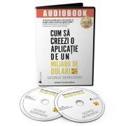 Audiobook. Cum sa creezi o aplicatie de un miliard de dolari - George Berkowski