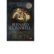 Calaretul mortii - Bernard Cornwell