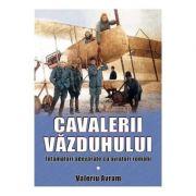 Cavalerii vazduhului - Valeriu Avram