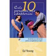 Cele 10 porunci ale casatoriei. Ce sa faci si ce sa nu faci pentru un legamant pe viata - Ed Young