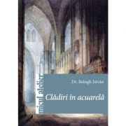 Cladiri in acuarela - Balogh Istvan