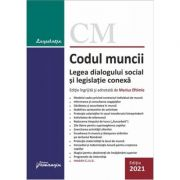 Codul muncii. Legea dialogului social si 14 legi uzuale. Actualizat la 1 februarie 2021 - Marius Eftimie