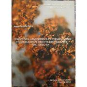 Coroziunea atmosferica pe termen lung. Studii bazate pe obiecte etnografice sec. XVIII - XX - Ioana Gabriela Duicu