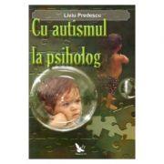 Cu autismul la psiholog - Liviu Predescu