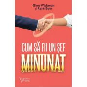 Cum sa fii un sef minunat - Gino Wickman, Rene Boer