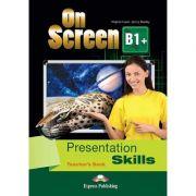 Curs limba engleza On Screen B1+ Presentation skills Manualul profesorului - Virginia Evans, Jenny Dooley