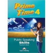 Curs limba engleza Prime Time 4 Public Speaking Skills Manualul profesorului - Virginia Evans