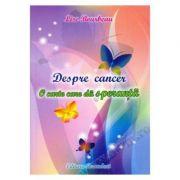 Despre cancer. O carte care da speranta - Lise Bourbeau
