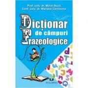 Dictionar de campuri frazeologice - Marin Buca, Mariana Cernicova