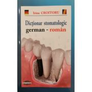 Dictionar stomatologic german-roman - Irina Croitoru