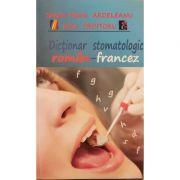 Dictionar stomatologic roman-francez - Sanda-Maria Ardeleanu, Irina Croitoru