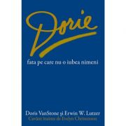 Dorie, fata pe care nu o iubea nimeni - Doris VanStone, Erwin W. Lutzer
