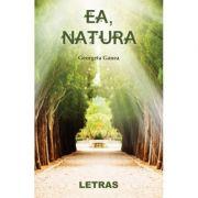 Ea, natura - Georgeta Ganea
