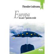 Europa in care putem crede – Theodor Codreanu