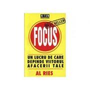 Focus. Un lucru de care depinde viitorul afacerii tale - Al Ries