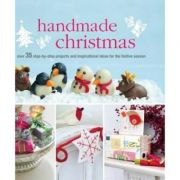 Handmade Christmas: Over 35 Step-By-Step Projects and Inspirational Ideas for the Festive Season