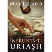 Infrunta-ti uriasii - Max Lucado