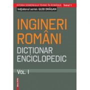 Ingineri romani. Dictionar enciclopedic. Volumul I - Gleb Dragan