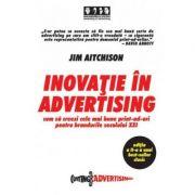 Inovatie in advertising. Cum sa creezi cele mai bune print-ad-uri pentru brandurile secolului XXI - Jim Aitchison