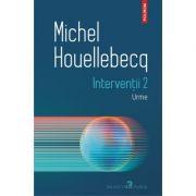 Interventii 2. Urme - Michel Houellebecq