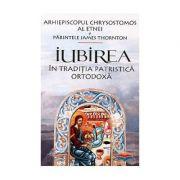 Iubirea in traditia patristica ortodoxa - Arhiepiscopul Chrysostomos al Etnei