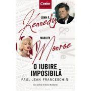 John F. Kennedy - Marilyn Monroe. O iubire imposibila - Paul-Jean Franceschini