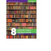 Lectia de Limba si literatura romana. Clasa a VIII-a - Mihaela Daniela Cirstea, Ileana Sanda, Alexandra Dragomirescu