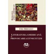 Literatura americana si provocarea etnicitatii. Romanul Afro-American - Emil Sirbulescu