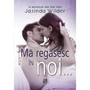 Ma regasesc in noi... - Jasinda Wilder