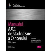 Manualul AJCC de stadializare a cancerului. Editia 8 - Mahul B. Amin, Stephen B. Edge, Frederick L. Greene